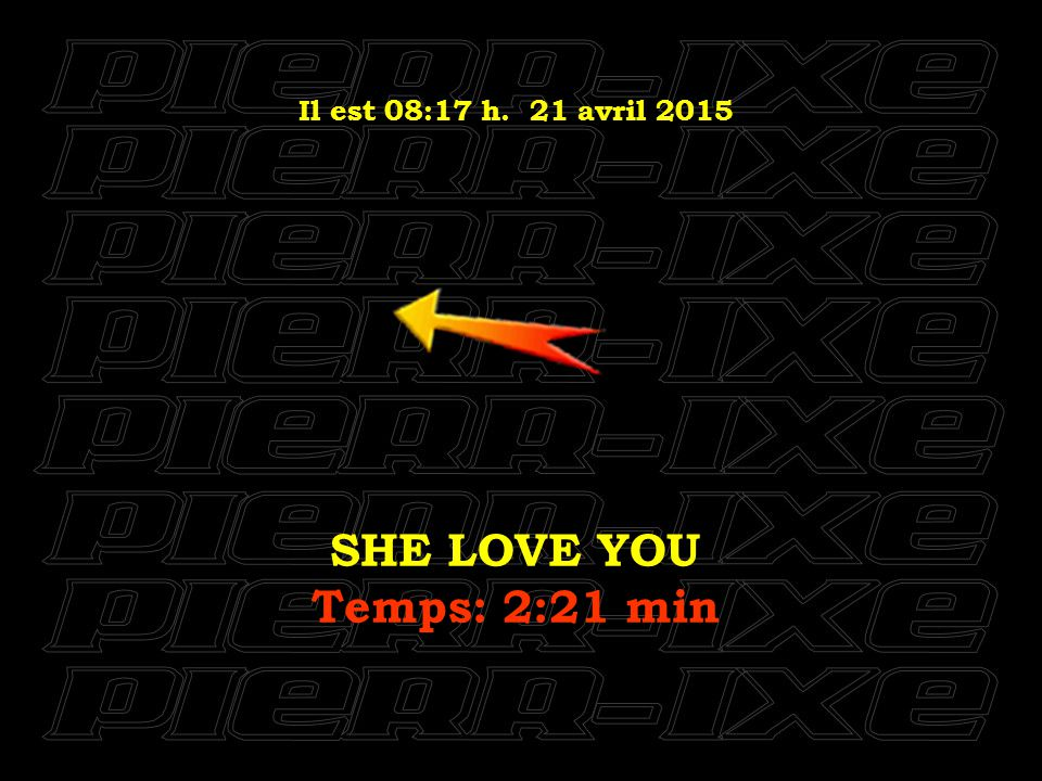 Il est 08:18 h. 21 avril 2015 HELLO GOODBYE Temps: 3:26 min