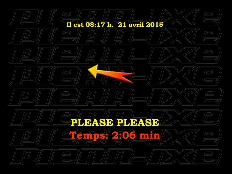 Il est 08:18 h. 21 avril 2015 SHE LOVE YOU Temps: 2:21 min