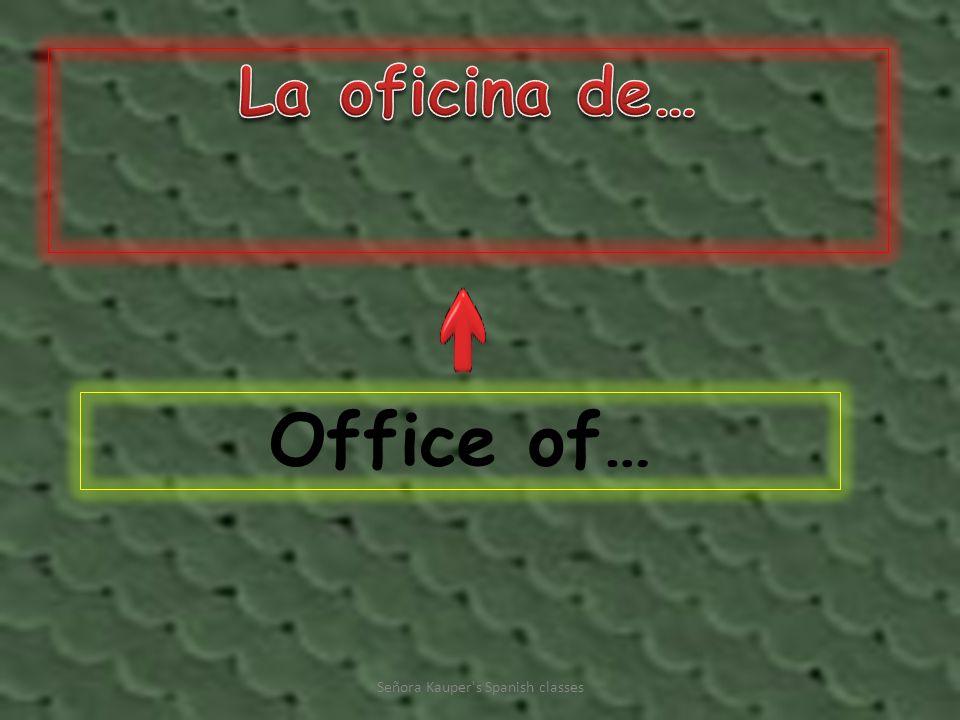 Office of… Señora Kauper s Spanish classes