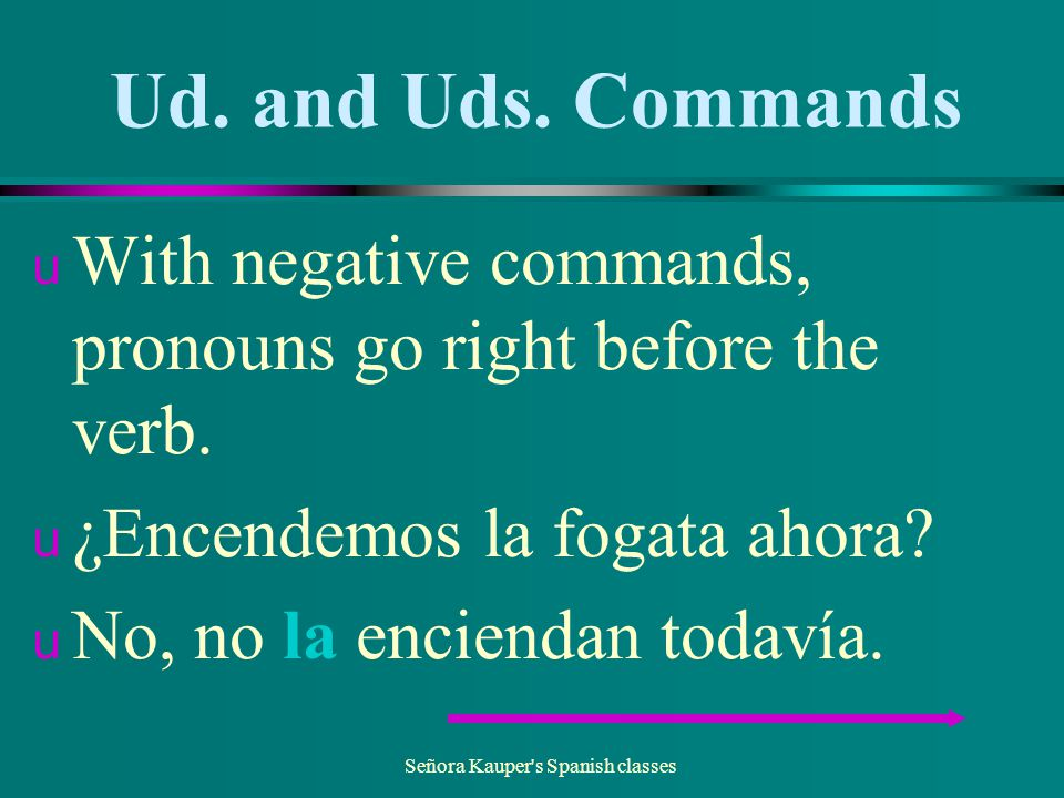 Ud. and Uds. Commands u Attach pronouns to affirmative commands.