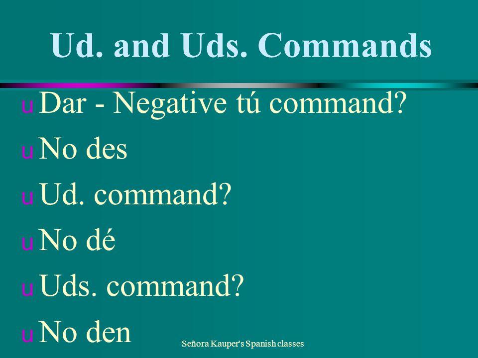 Ud. and Uds. Commands u Hacer - Negative tú command.