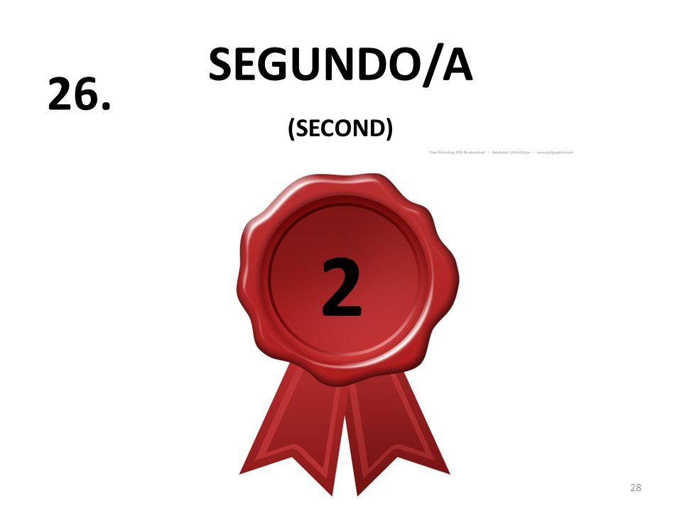 28 SEGUNDO/A (SECOND) 26. 2