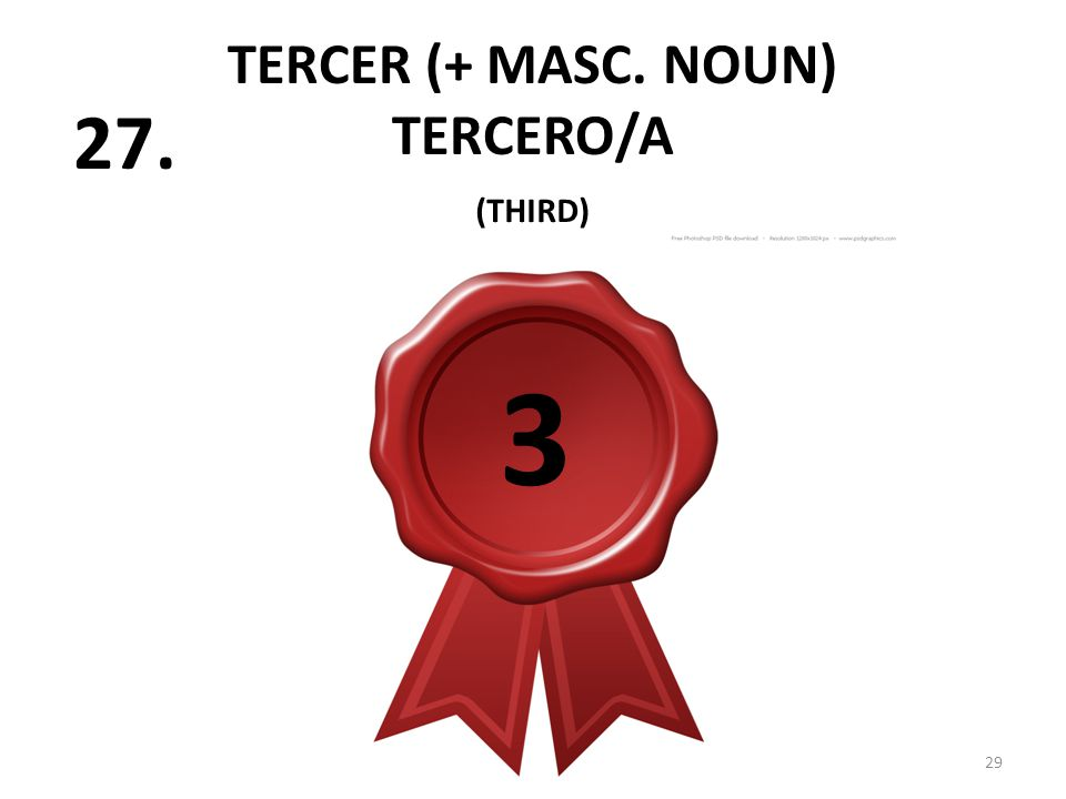 TERCER (+ MASC. NOUN) TERCERO/A 29 27. (THIRD) 3