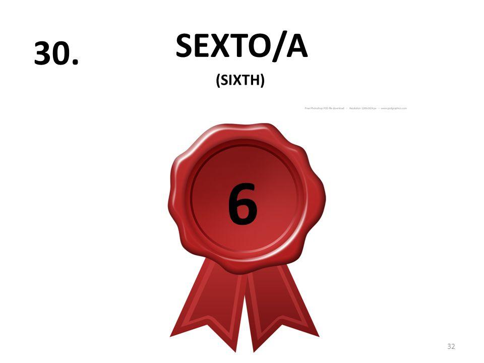 SEXTO/A 32 30. (SIXTH) 6