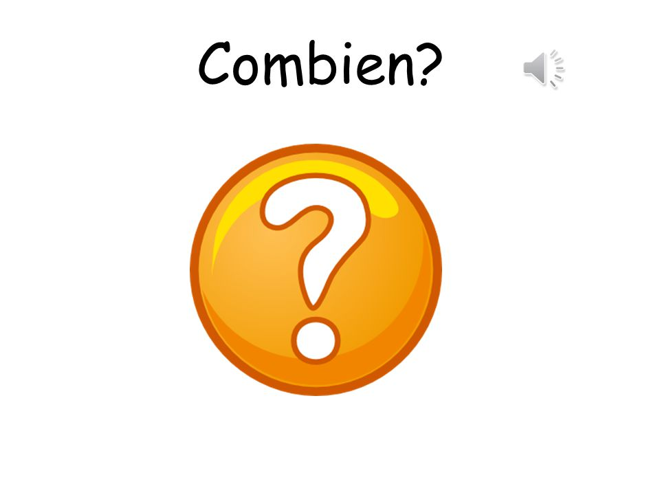 Vocabulary 4. Numbers 1 – 10 Combien How many.
