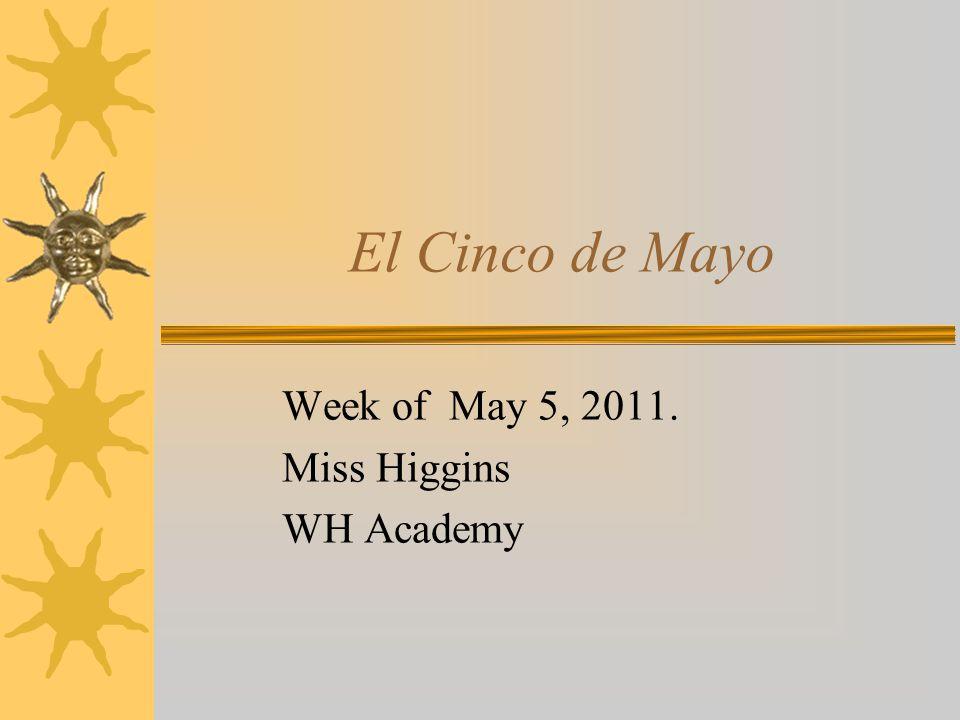 El Cinco de Mayo Week of May 5, 2011. Miss Higgins WH Academy