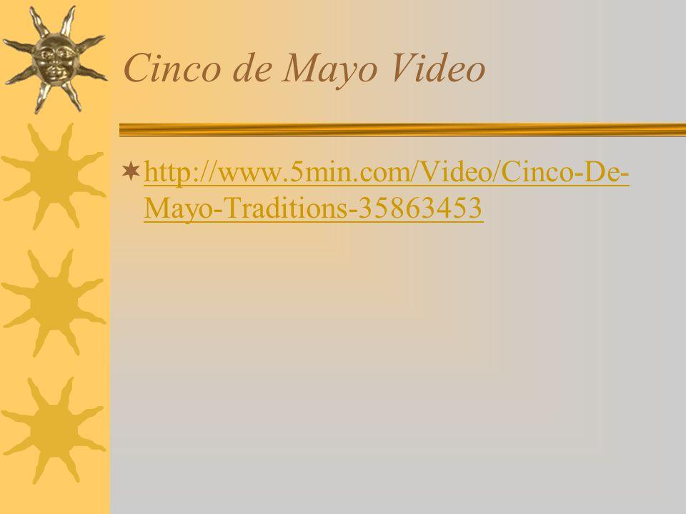 Cinco de Mayo Video  http://www.5min.com/Video/Cinco-De- Mayo-Traditions-35863453 http://www.5min.com/Video/Cinco-De- Mayo-Traditions-35863453