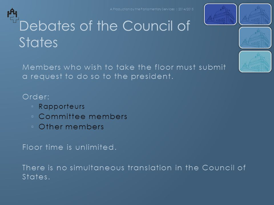 Debates of the Council of States Members who wish to take the floor must submit a request to do so to the president.