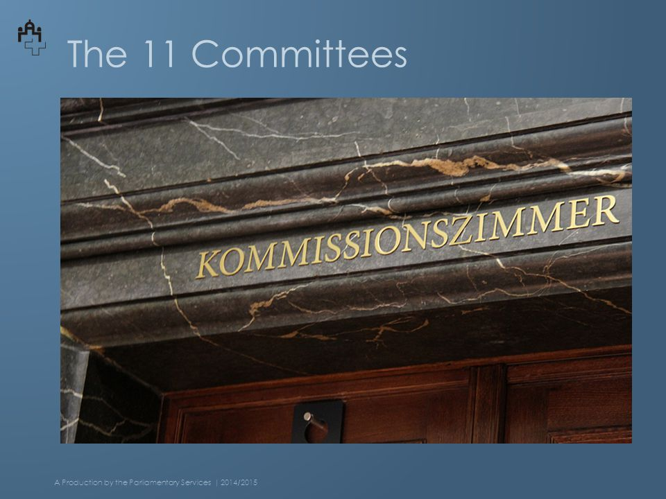 The 11 Committees A Production by the Parliamentary Services | 2014/2015