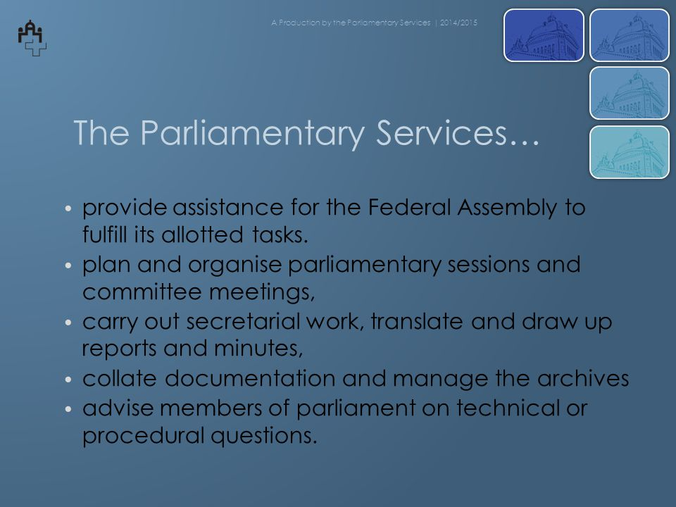 The Parliamentary Services… provide assistance for the Federal Assembly to fulfill its allotted tasks.