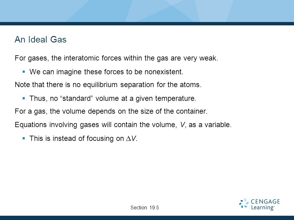 An Ideal Gas For gases, the interatomic forces within the gas are very weak.