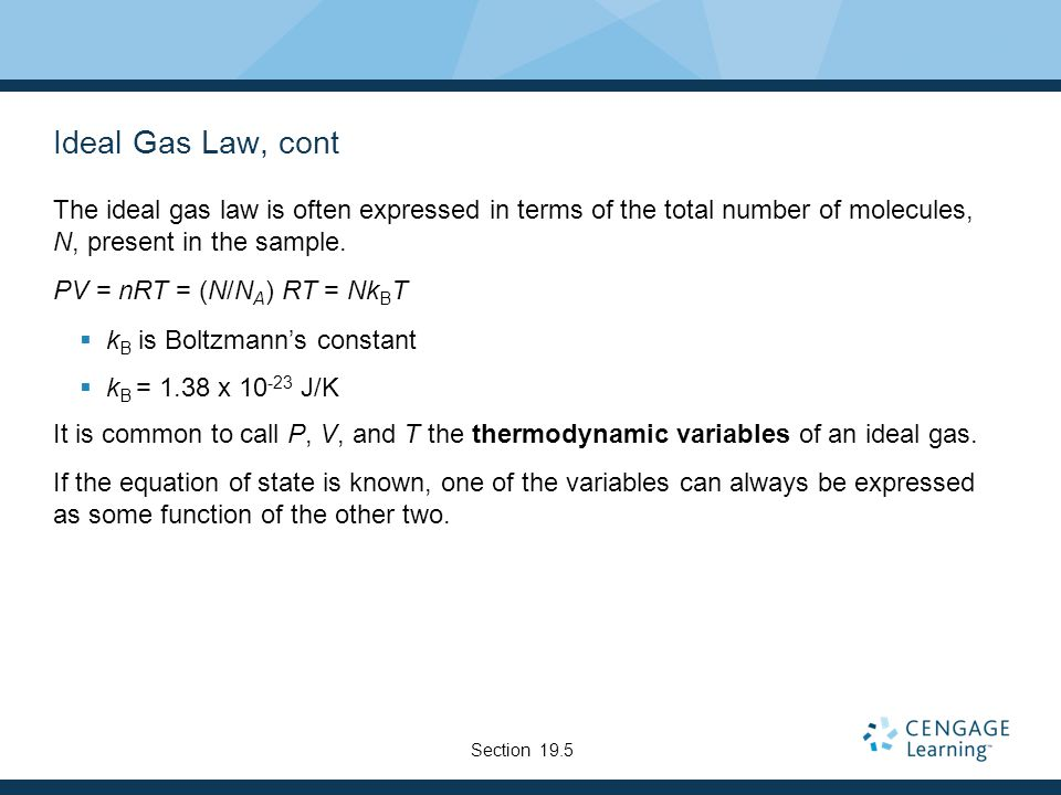 Ideal Gas Law, cont The ideal gas law is often expressed in terms of the total number of molecules, N, present in the sample.