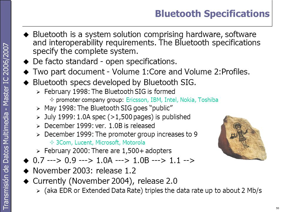 Transmisión de Datos Multimedia - Master IC 2006/2007 50 Bluetooth Specifications  Bluetooth is a system solution comprising hardware, software and interoperability requirements.