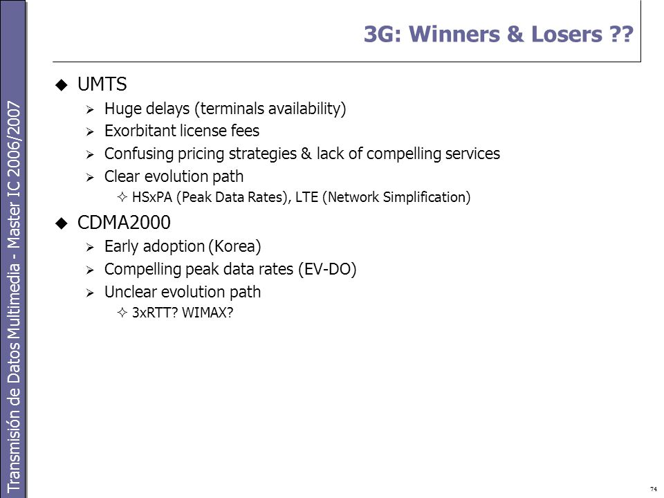 Transmisión de Datos Multimedia - Master IC 2006/2007 74 3G: Winners & Losers .
