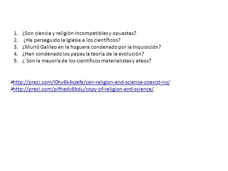 1.¿Son ciencia y religión incompatibles y opuestas.