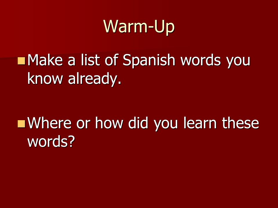 Warm-Up Make a list of Spanish words you know already.
