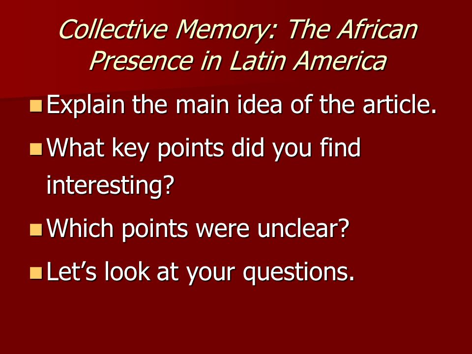 Collective Memory: The African Presence in Latin America Look at the article.
