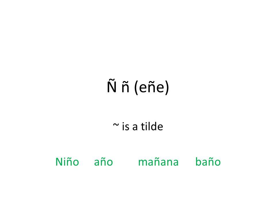 Ñ ñ (eñe) ~ is a tilde Niño añomañana baño