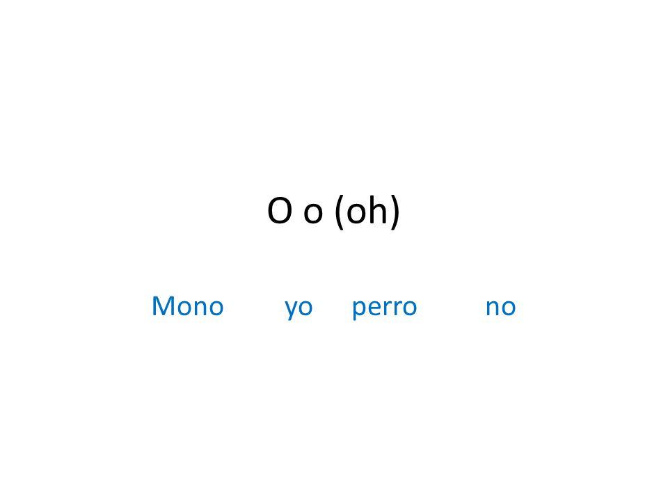 O o (oh) Monoyoperrono