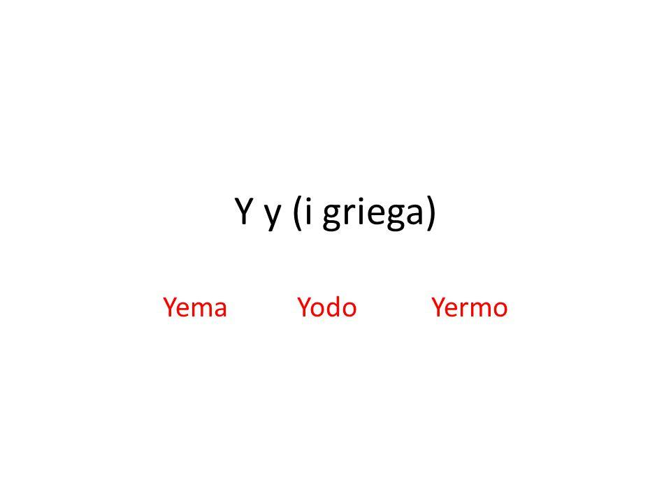 Y y (i griega) YemaYodoYermo