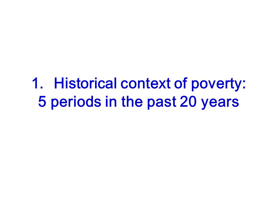 1. Historical context of poverty: 5 periods in the past 20 years