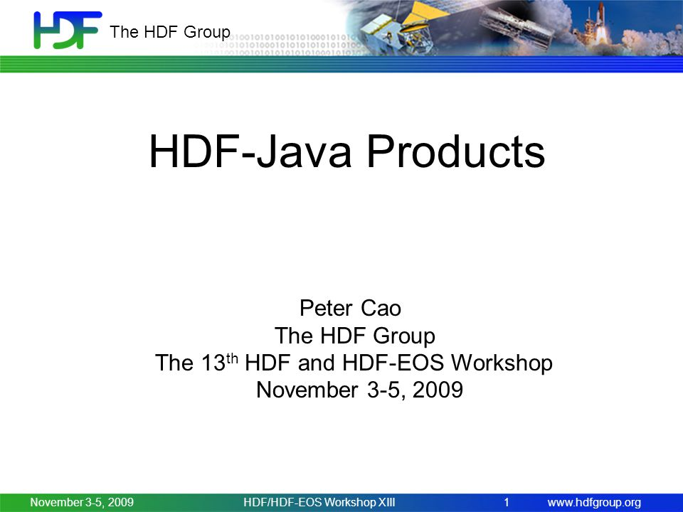 www.hdfgroup.org The HDF Group November 3-5, 2009HDF/HDF-EOS Workshop XIII1 HDF-Java Products Peter Cao The HDF Group The 13 th HDF and HDF-EOS Worksh