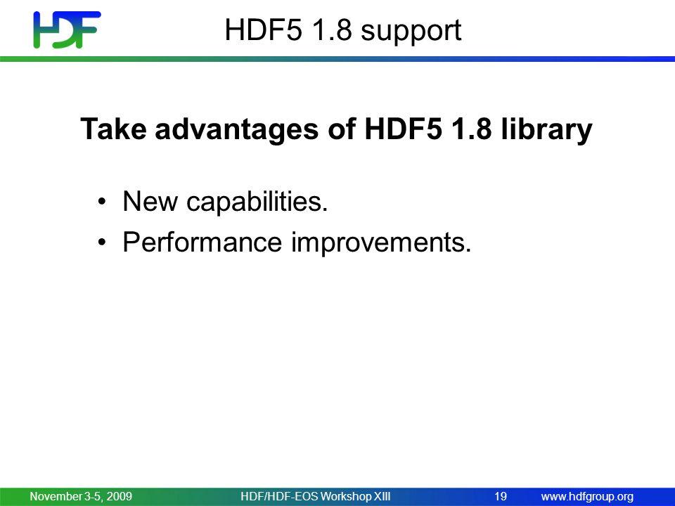 www.hdfgroup.org HDF5 1.8 support November 3-5, 2009HDF/HDF-EOS Workshop XIII19 New capabilities.