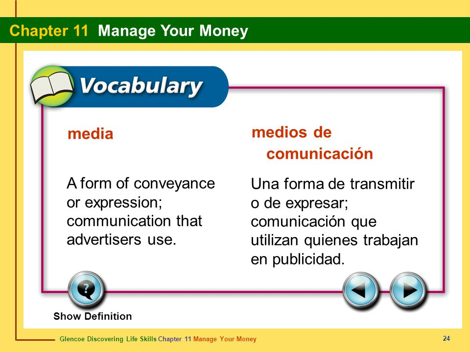 Glencoe Discovering Life Skills Chapter 11 Manage Your Money Chapter 11 Manage Your Money 24 media medios de comunicación A form of conveyance or expr