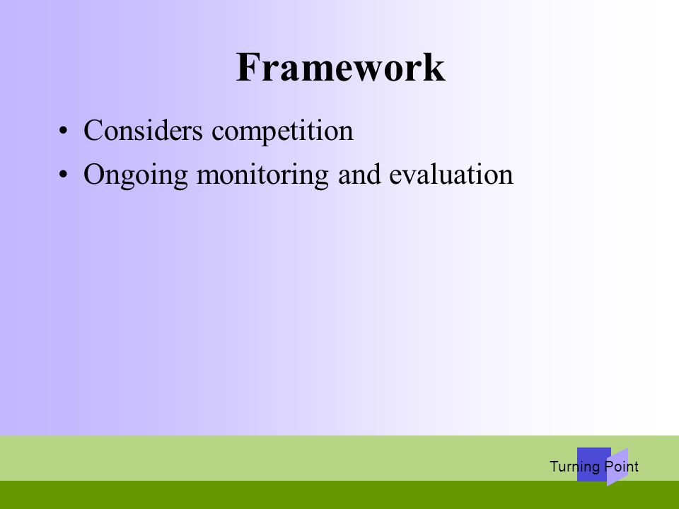 Turning Point Framework Considers competition Ongoing monitoring and evaluation