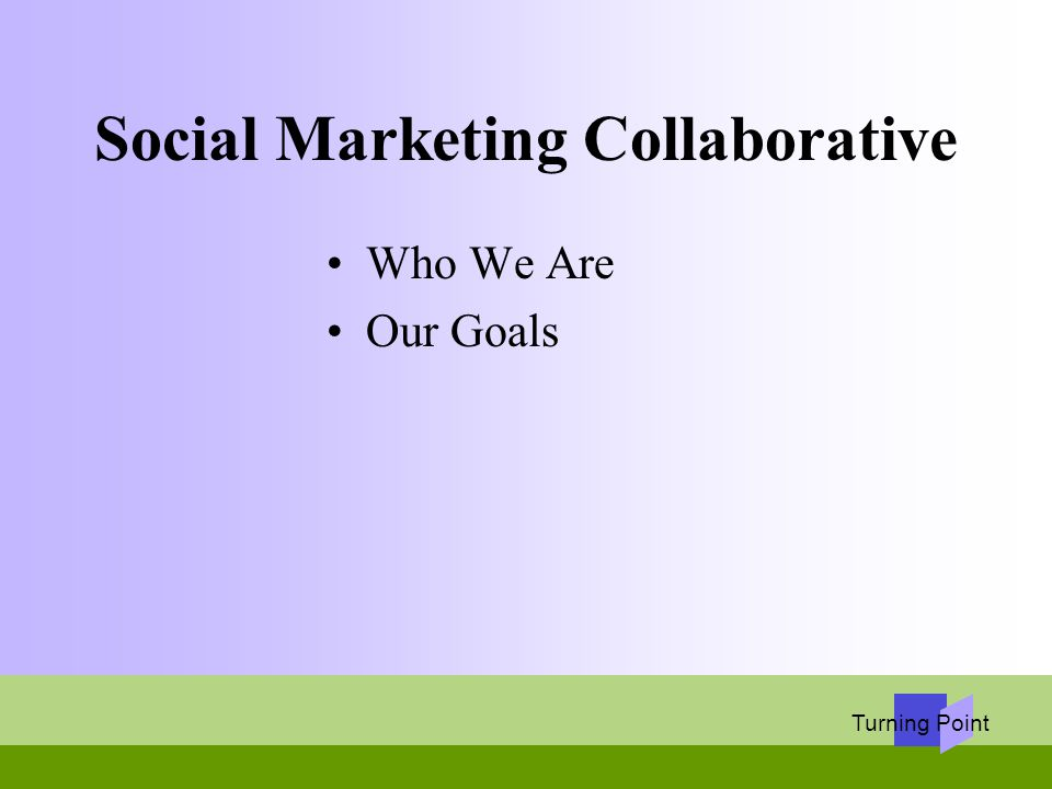 Turning Point Social Marketing Collaborative Who We Are Our Goals