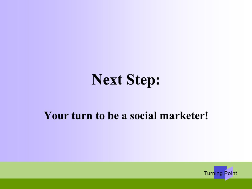 Turning Point Next Step: Your turn to be a social marketer!