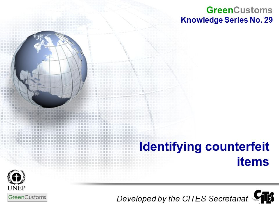 Identifying counterfeit items Developed by the CITES Secretariat GreenCustoms Knowledge Series No. 29