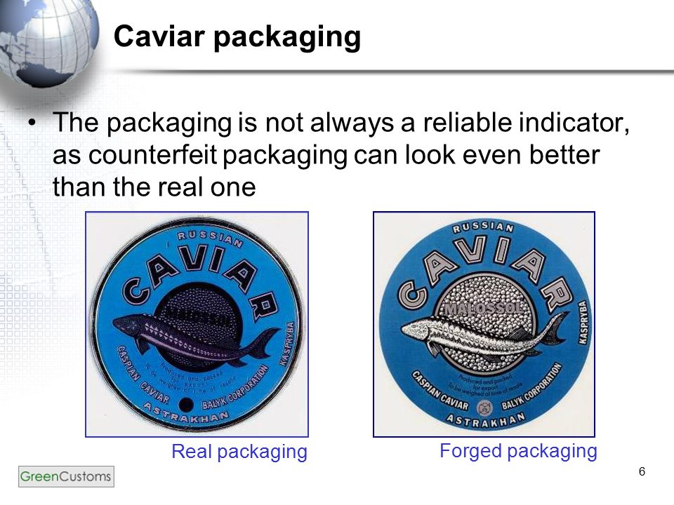 6 Caviar packaging The packaging is not always a reliable indicator, as counterfeit packaging can look even better than the real one Real packaging Forged packaging