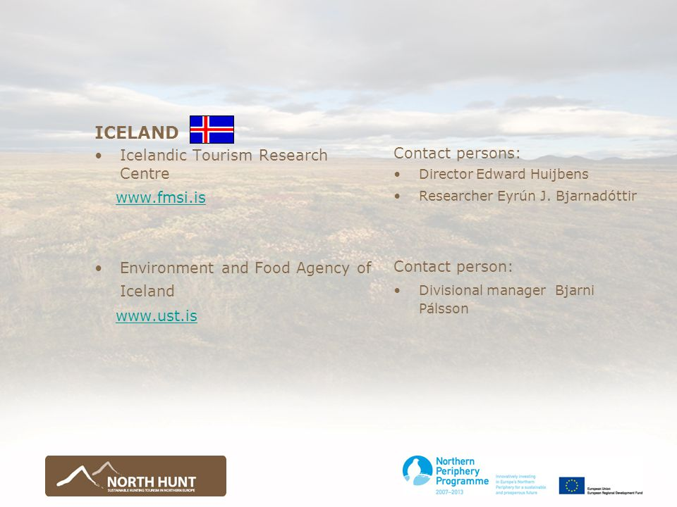 ICELAND Icelandic Tourism Research Centre www.fmsi.is Environment and Food Agency of Iceland www.ust.is Contact persons: Director Edward Huijbens Researcher Eyrún J.