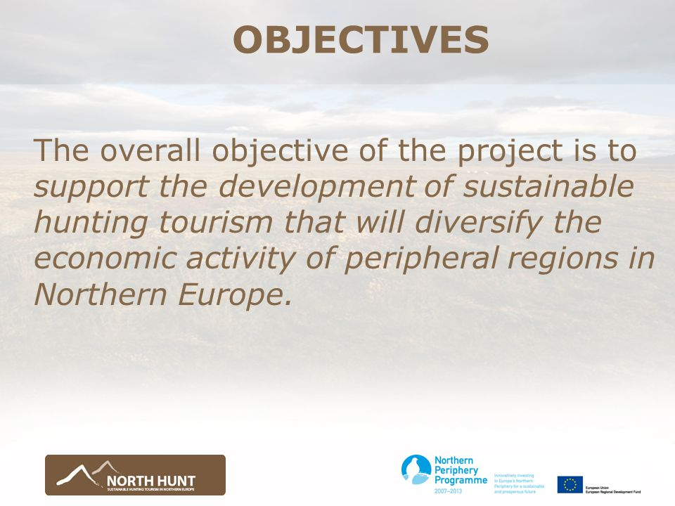 OBJECTIVES The overall objective of the project is to support the development of sustainable hunting tourism that will diversify the economic activity of peripheral regions in Northern Europe.