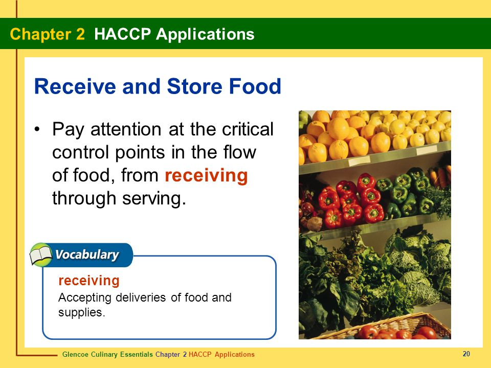 Glencoe Culinary Essentials Chapter 2 HACCP Applications Chapter 2 HACCP Applications 20 Pay attention at the critical control points in the flow of food, from receiving through serving.