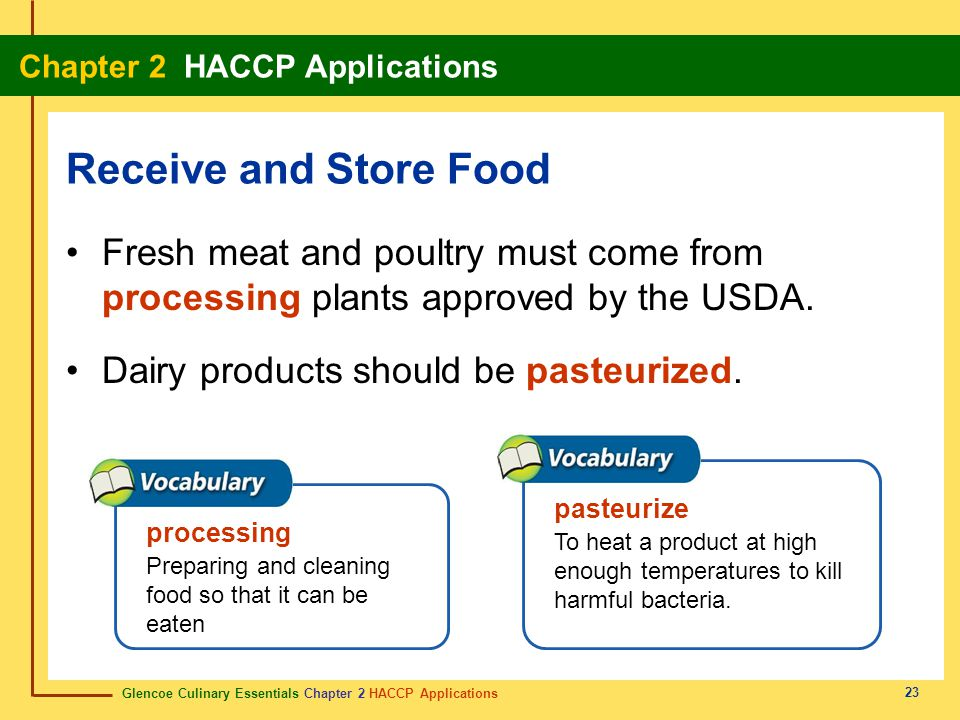 Glencoe Culinary Essentials Chapter 2 HACCP Applications Chapter 2 HACCP Applications 23 Fresh meat and poultry must come from processing plants approved by the USDA.