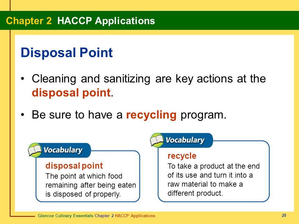 Glencoe Culinary Essentials Chapter 2 HACCP Applications Chapter 2 HACCP Applications 28 Cleaning and sanitizing are key actions at the disposal point.