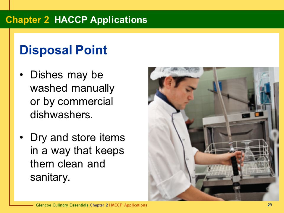 Glencoe Culinary Essentials Chapter 2 HACCP Applications Chapter 2 HACCP Applications 29 Dishes may be washed manually or by commercial dishwashers.