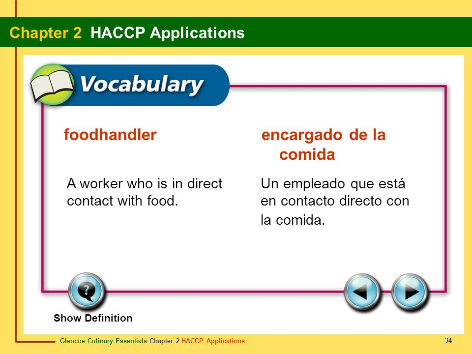 Glencoe Culinary Essentials Chapter 2 HACCP Applications Chapter 2 HACCP Applications 34 Show Definition A worker who is in direct contact with food.