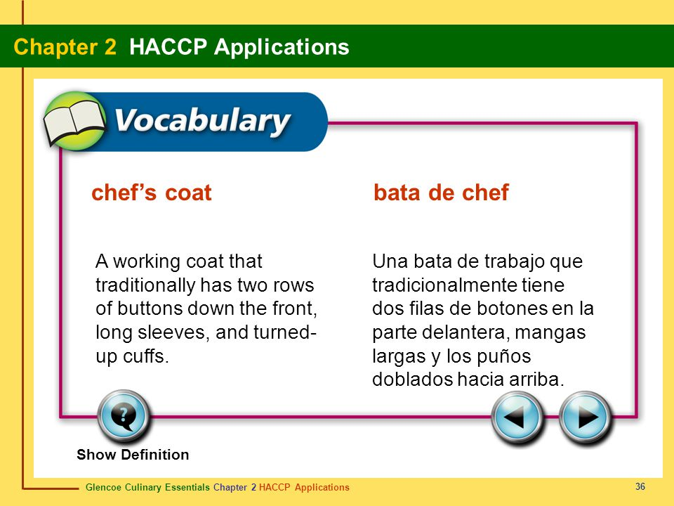Glencoe Culinary Essentials Chapter 2 HACCP Applications Chapter 2 HACCP Applications 36 Show Definition A working coat that traditionally has two rows of buttons down the front, long sleeves, and turned- up cuffs.