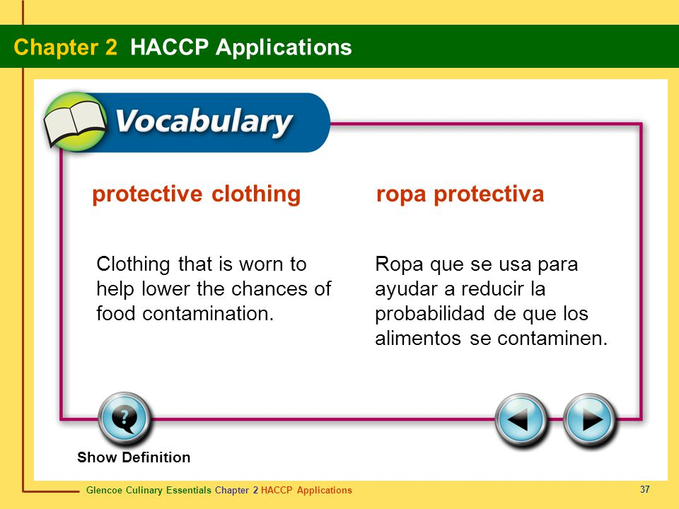 Glencoe Culinary Essentials Chapter 2 HACCP Applications Chapter 2 HACCP Applications 37 Show Definition Clothing that is worn to help lower the chances of food contamination.