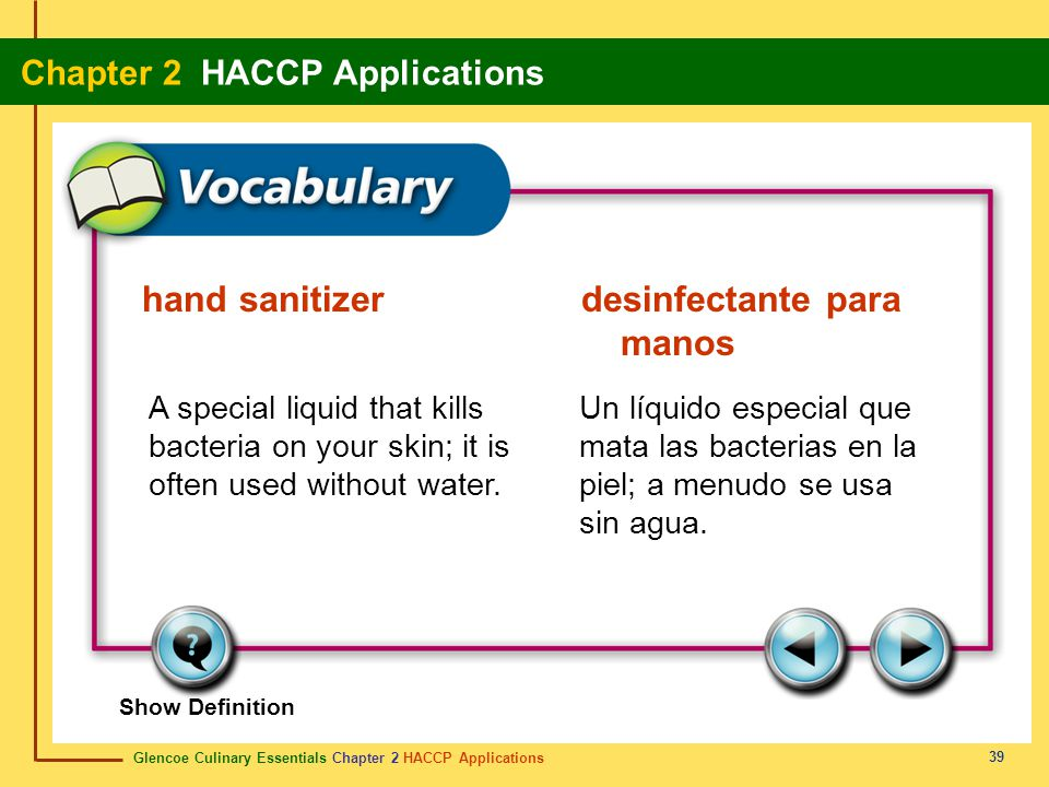 Glencoe Culinary Essentials Chapter 2 HACCP Applications Chapter 2 HACCP Applications 39 Show Definition A special liquid that kills bacteria on your skin; it is often used without water.