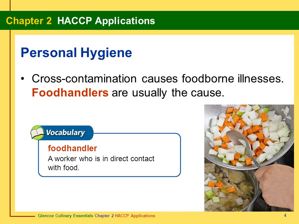 Glencoe Culinary Essentials Chapter 2 HACCP Applications Chapter 2 HACCP Applications 4 Cross-contamination causes foodborne illnesses.