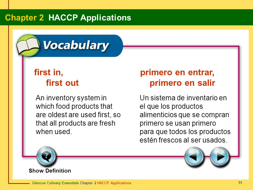 Glencoe Culinary Essentials Chapter 2 HACCP Applications Chapter 2 HACCP Applications 51 Show Definition An inventory system in which food products that are oldest are used first, so that all products are fresh when used.
