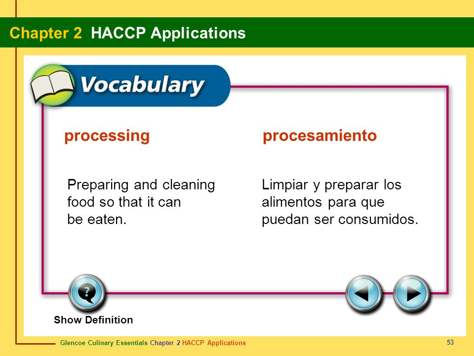 Glencoe Culinary Essentials Chapter 2 HACCP Applications Chapter 2 HACCP Applications 53 Show Definition Preparing and cleaning food so that it can be eaten.