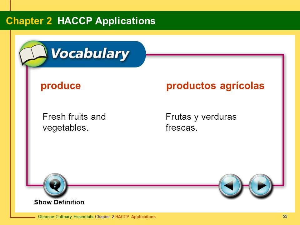 Glencoe Culinary Essentials Chapter 2 HACCP Applications Chapter 2 HACCP Applications 55 Show Definition Fresh fruits and vegetables.