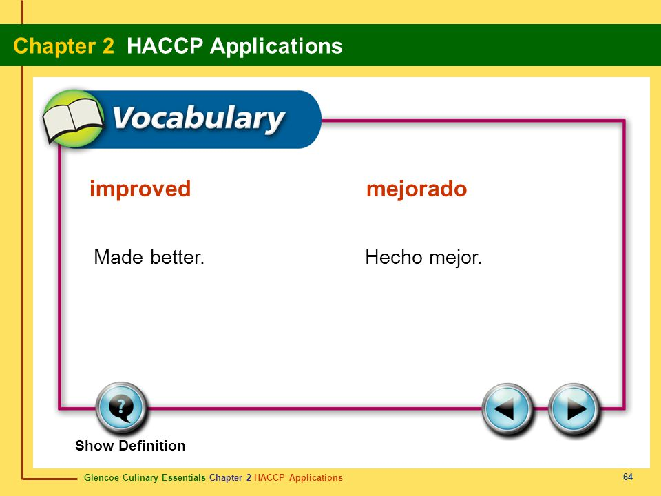 Glencoe Culinary Essentials Chapter 2 HACCP Applications Chapter 2 HACCP Applications 64 Show Definition Made better.Hecho mejor.