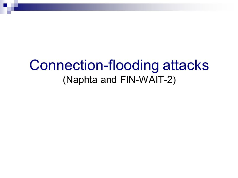 Connection-flooding attacks (Naphta and FIN-WAIT-2)