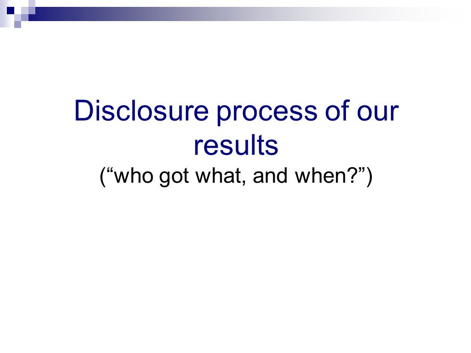 Disclosure process of our results ( who got what, and when )